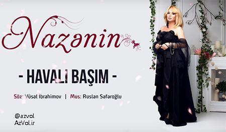 دانلود آهنگ آذربایجانی جدید Nazenin به نام Havali Basim